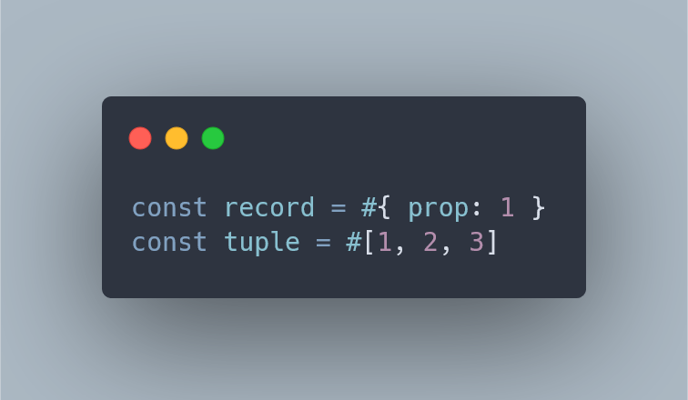 const record = #{ prop: 1}; const tuple = #[1, 2, 3]