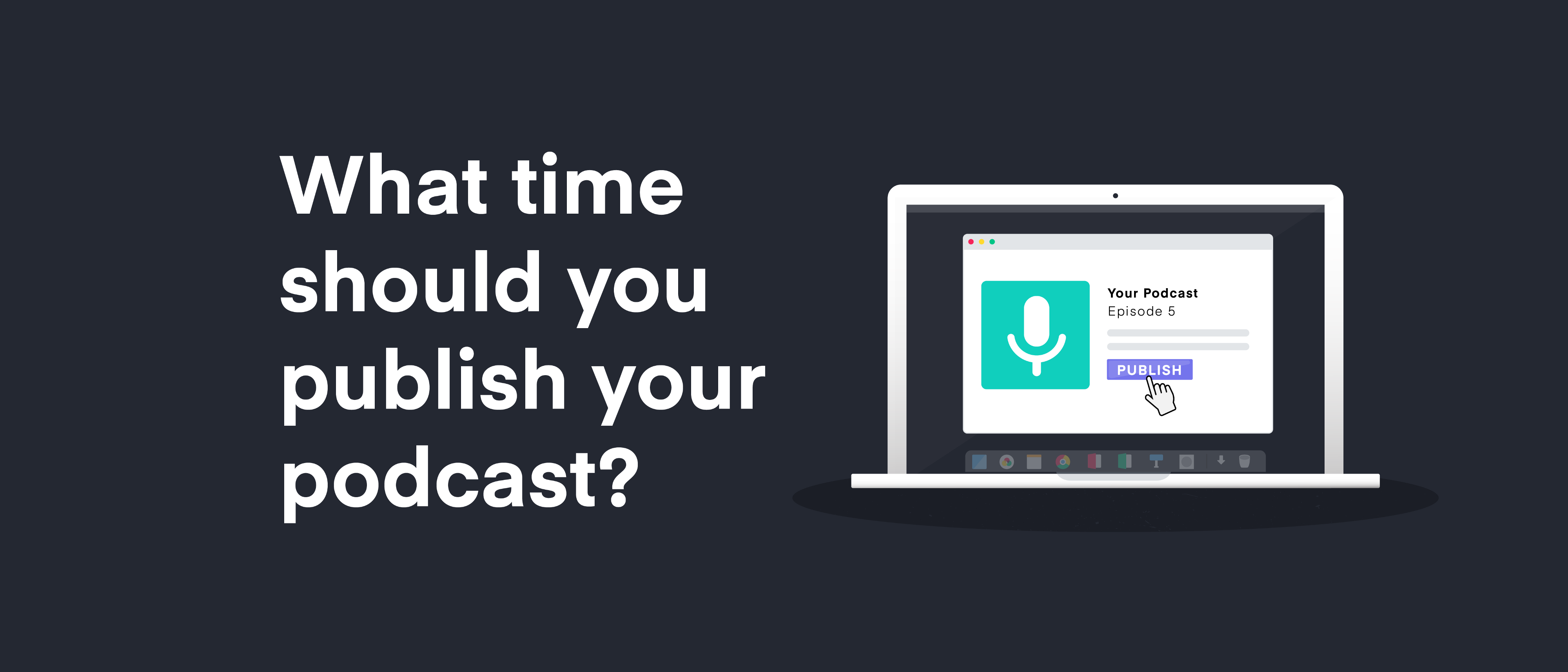 What time should you publish your podcast? - MegaphonePods