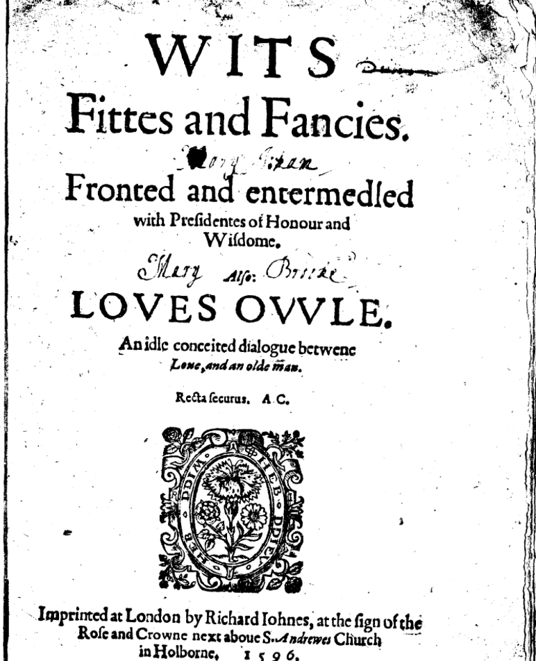 Title page of Wits fittes and fancies Fronted, with Loves Ovvle. An idle conceited dialogue betwene loue, and an olde man. 1592, with handwriting on it from one Mary Brooke.