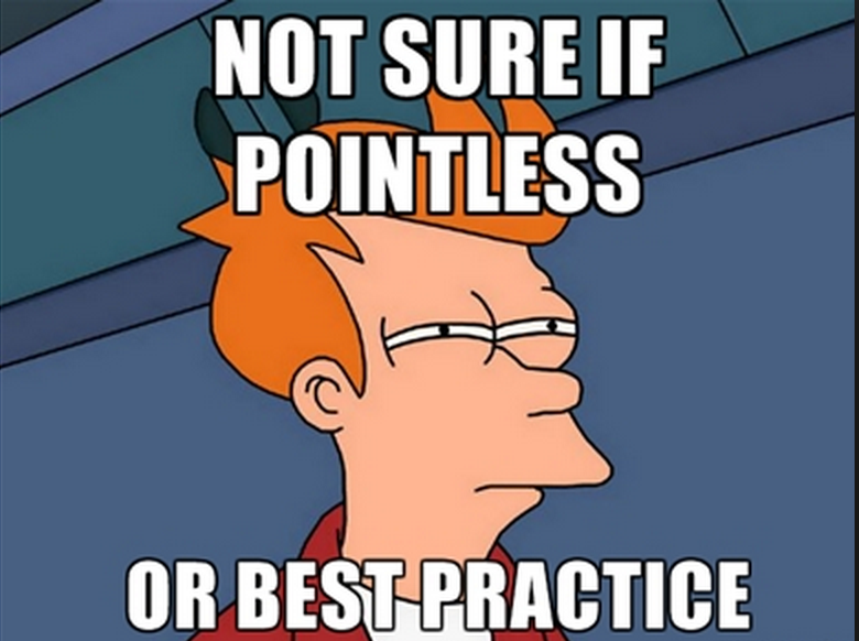 Pointless or Best Practice