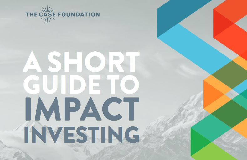Impact Investing 101 — The Work of The Case Foundation