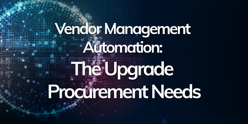 Vendor management automation: the upgrade procurement needs