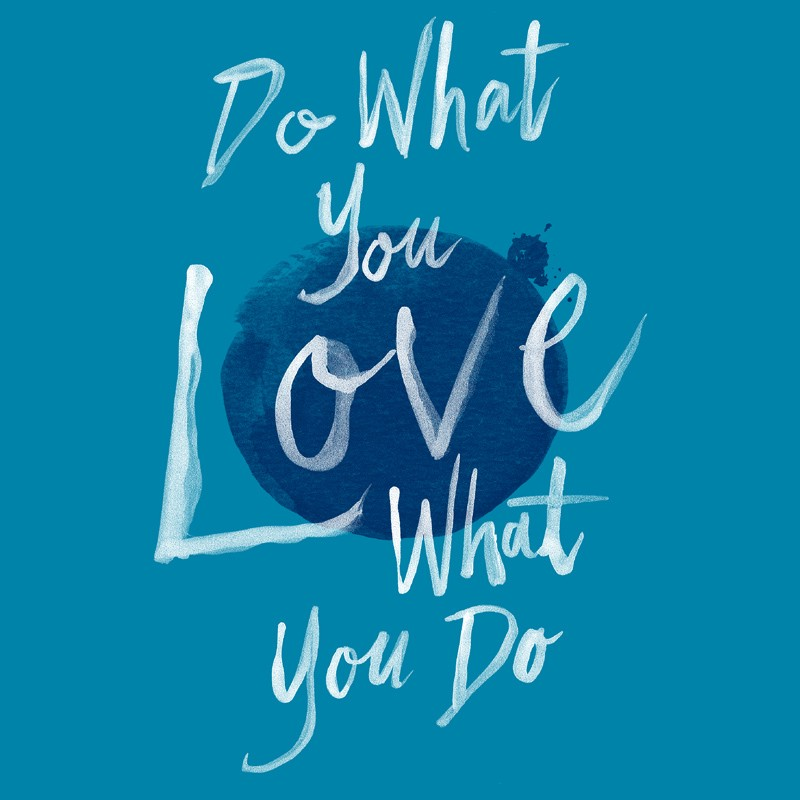Graphic saying, Do what you LOVE what you do.