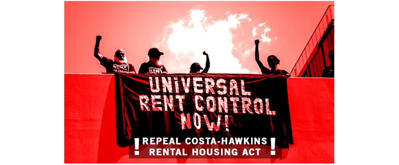 four protesters stand over a banner that reads universal rent control now! with text superimposed over the image that reads repeal costa-hawkins rental housing act!