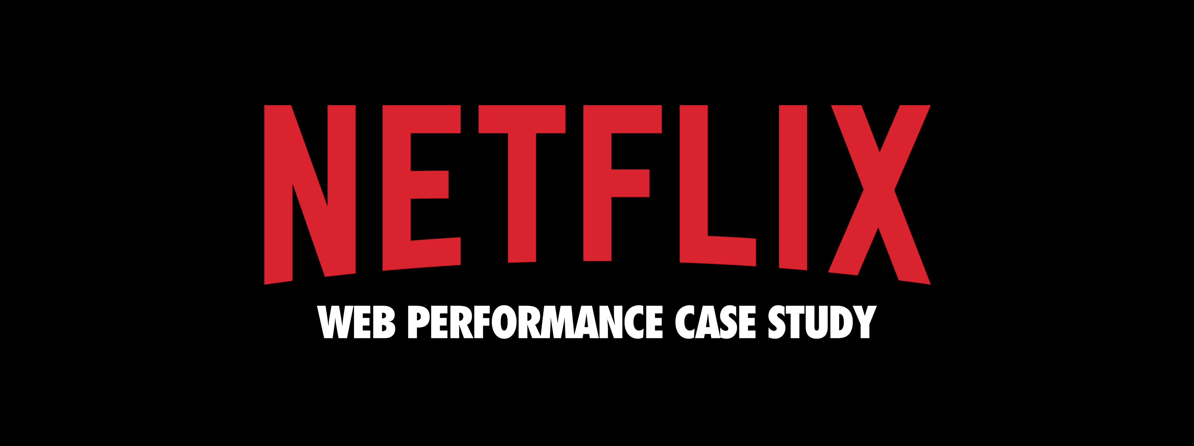 A Netflix Web Performance Case Study - Dev Channel - Medium