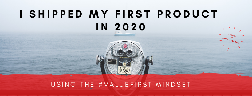 I shipped my first product in 2020 using the valuefirst mindset