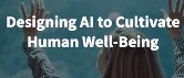 Designing AI to Cultivate Human Well-Being