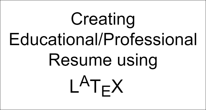 create your professional  educational resume using latex