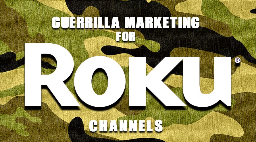 Guerrilla Marketing for Roku Channels - Business & Marketing