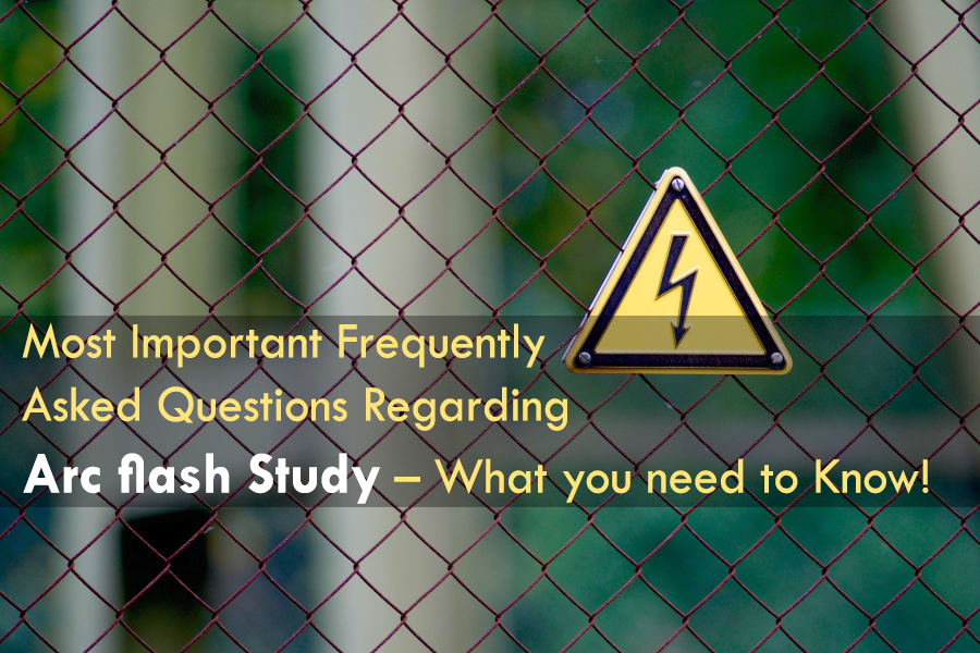 Most important frequently asked questions regarding Arc flash study—what you need to know