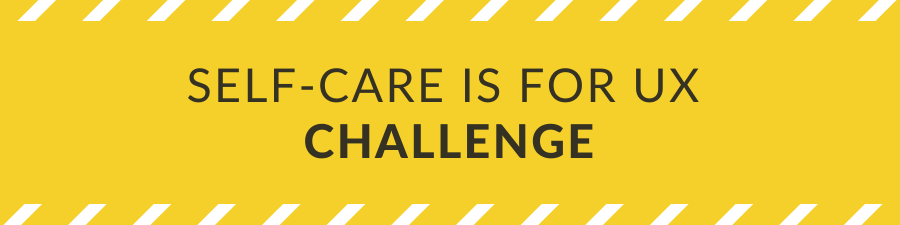Self-care is for UX challenge