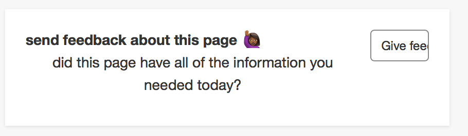 In the bottom right corner of a webpage, the site says send feedback about this page. did this page have all of the information you needed today? Then the give feedback button is clipped so it only says give fee.