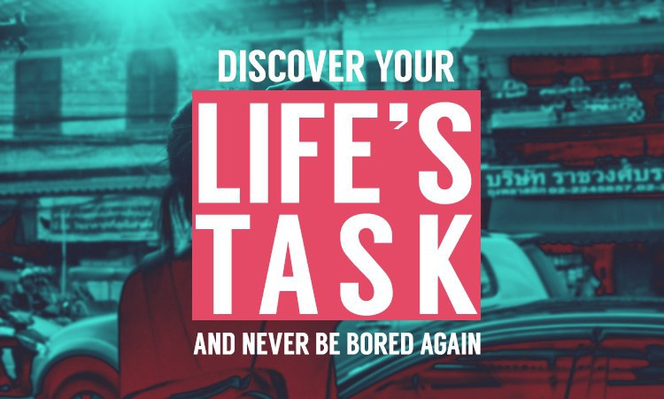 Discover Your Life's Task and Never Be Bored On Social Media