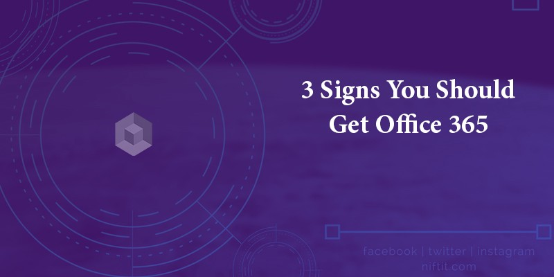 3 Signs You Should Get Office 365 - NIFTIT SharePoint Blog