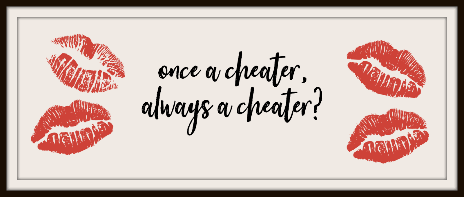 Once a Cheater, Always a Cheater?? - Thierney - Medium