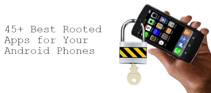 Best Must Have Apps for Rooted Android Phones (Updated List)