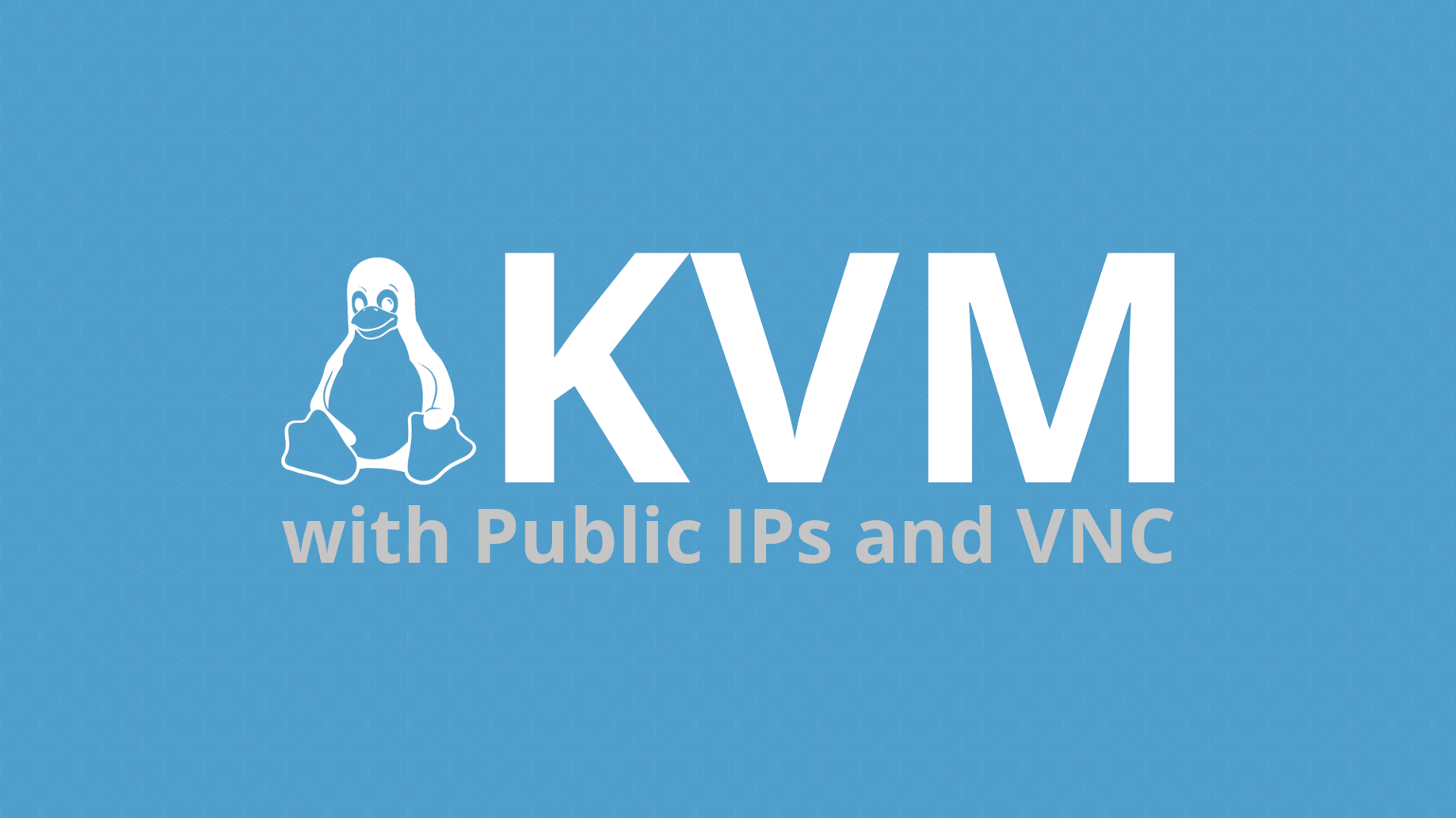 KVM with public IPs and VNC for a Linux VM - TechTalk blog
