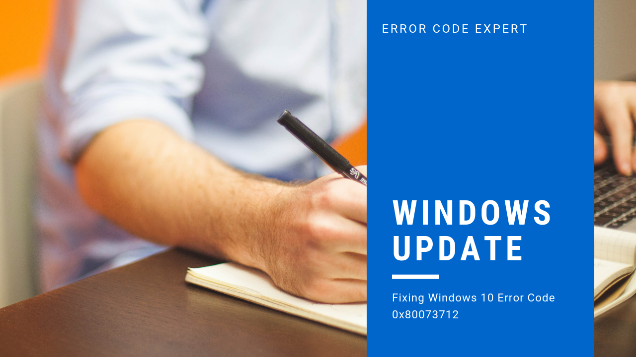 How to Fix Windows Update Error 0x80073712 ? Call for Help