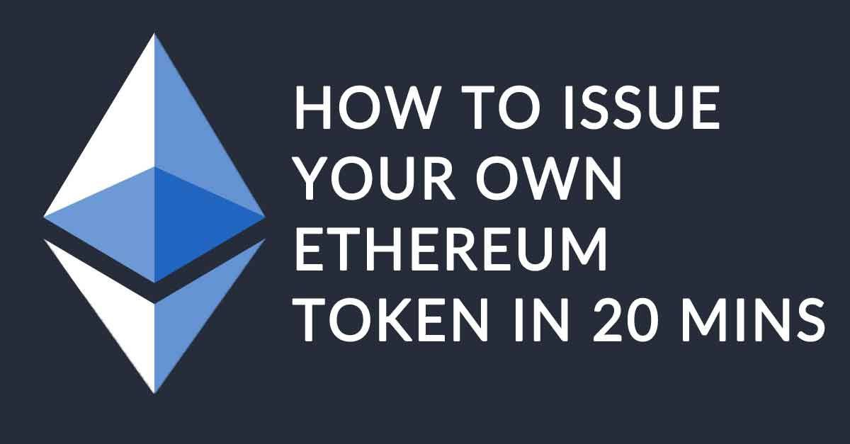 How to issue your own token on Ethereum in less than 20 minutes