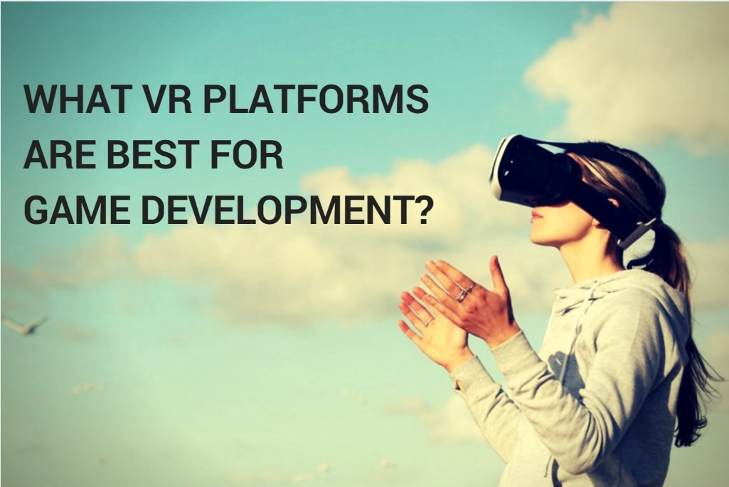 What VR platforms are best for game development? - AR/VR Journey