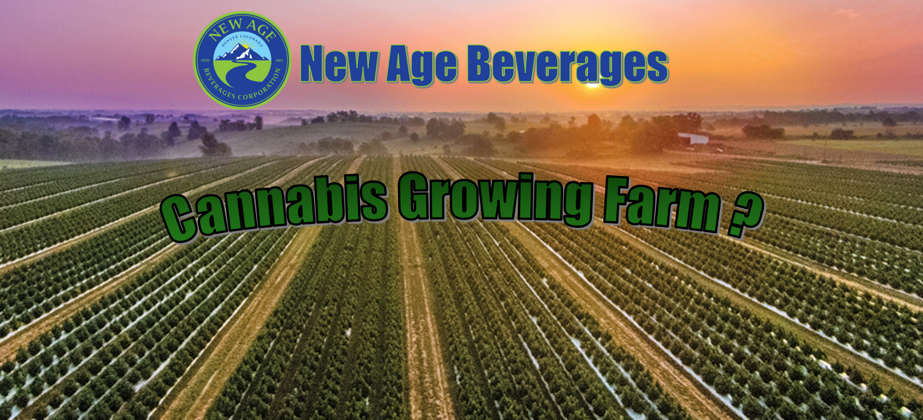 New age Beverages Cannabis Growing Farm & Processing Plant