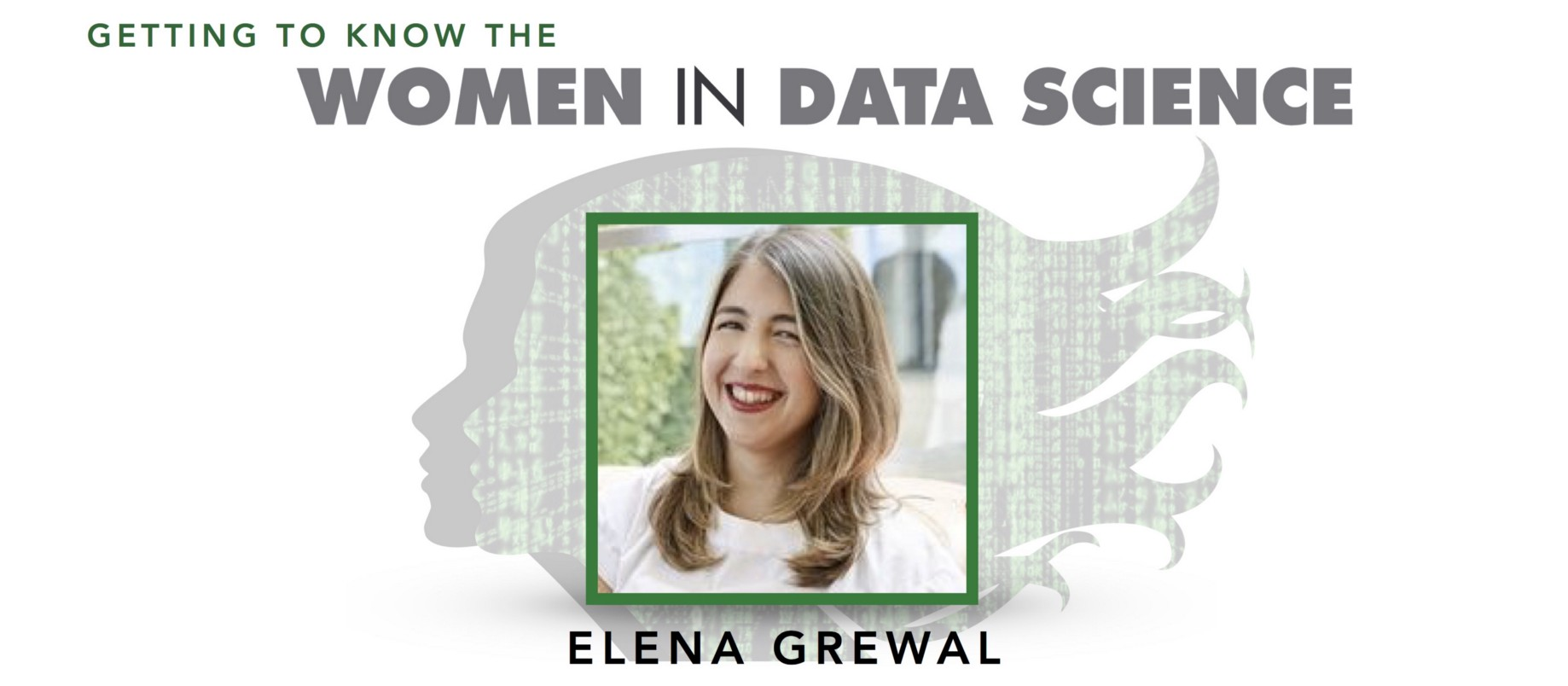 Getting to Know the Women in Data Science: Elena Grewal