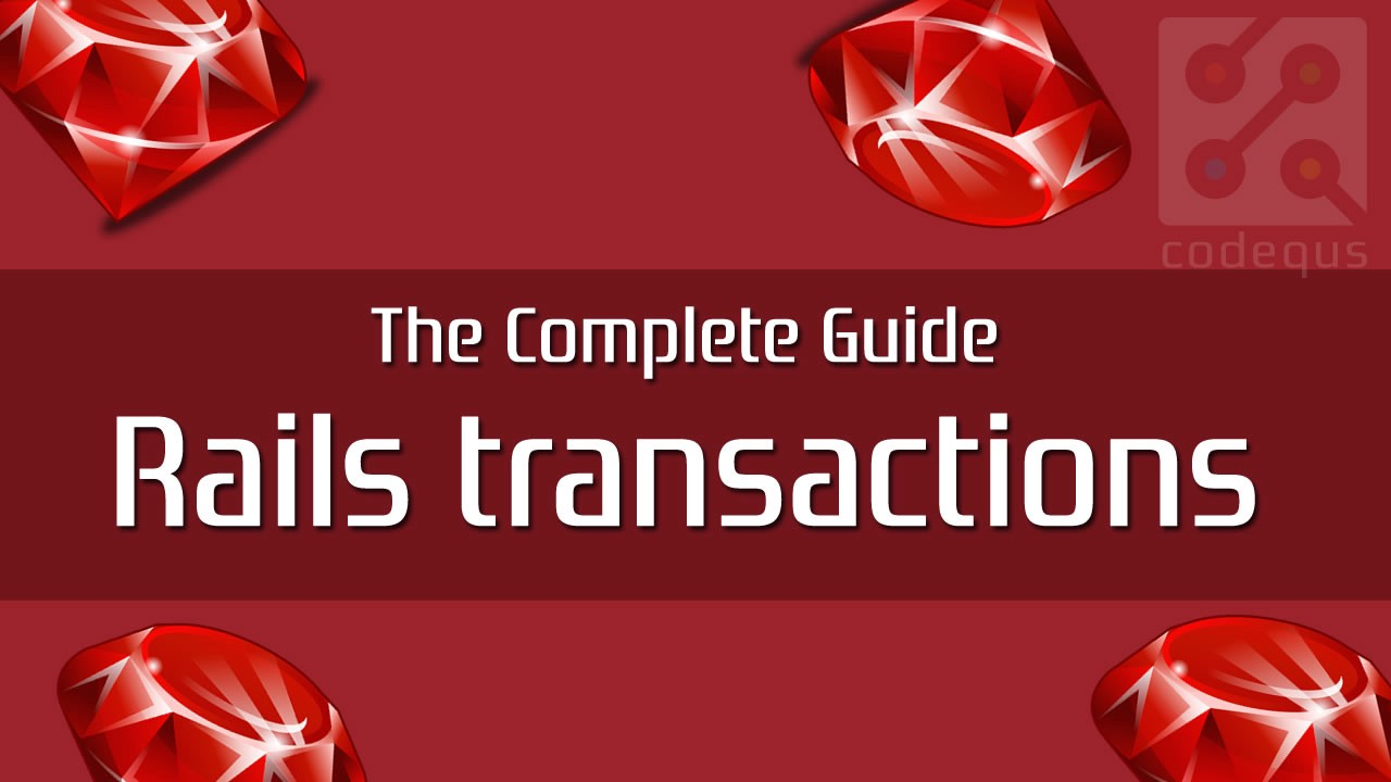 Rails transactions: The Complete Guide - Rogers Kristen - Medium