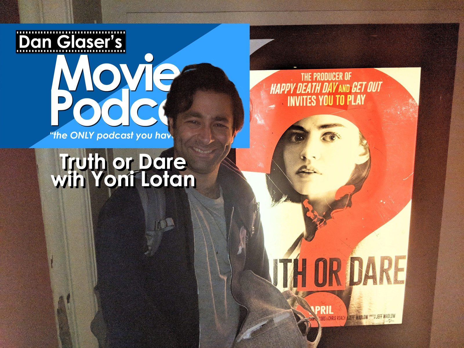 Dan Glaser's Movie Podcast: Episode 09 — Truth or Dare with Yoni Lotan