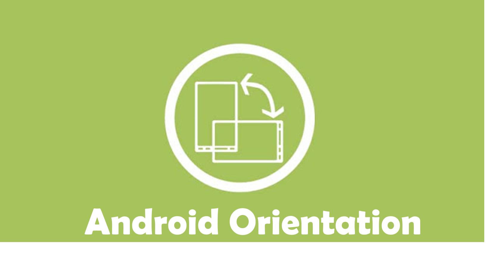 Handling Orientation Changes in Android - AndroidPub
