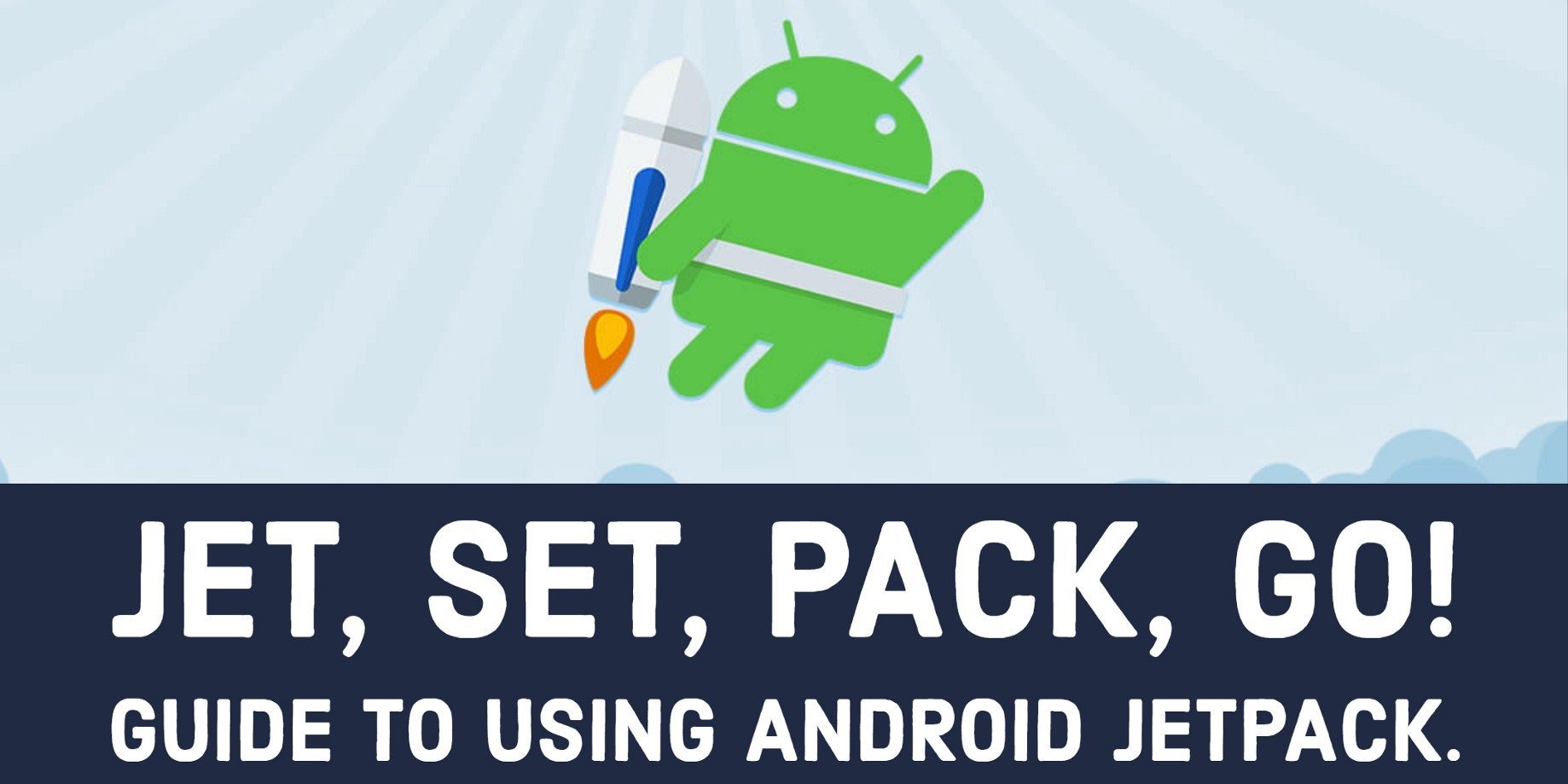 JET, set, PACK, go! Guide to using Android Jetpack Part 1: Overview