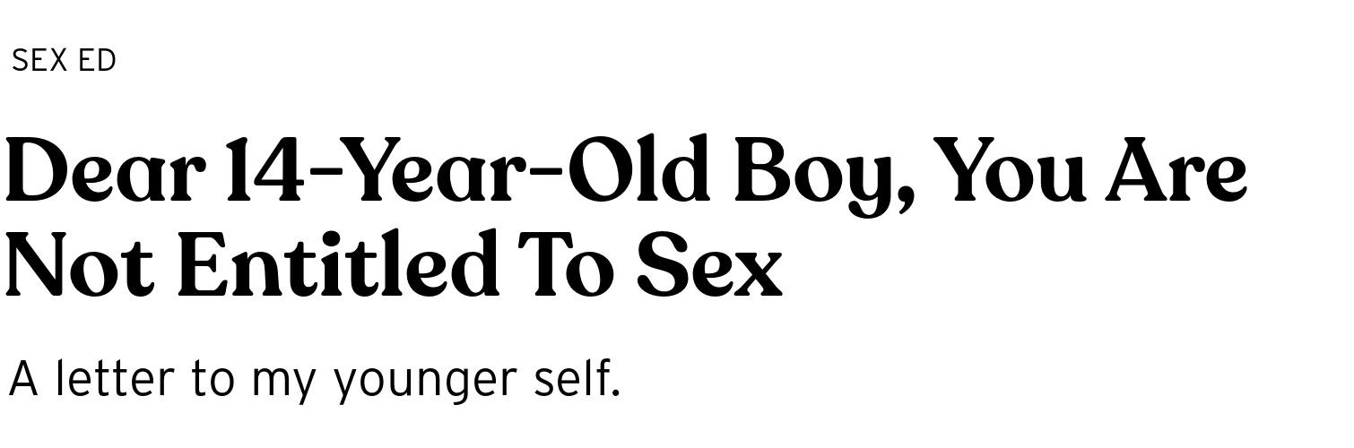Dear 14-Year-Old Boy, You Are Not Entitled To Sex - BRIGHT Magazine