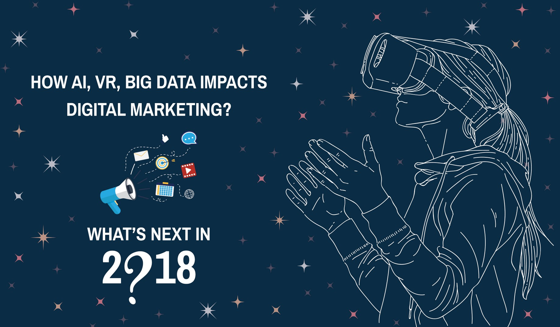 d5a16b0ef41 How AI, VR, Big Data Impacts Digital Marketing? What's Next in 2018?