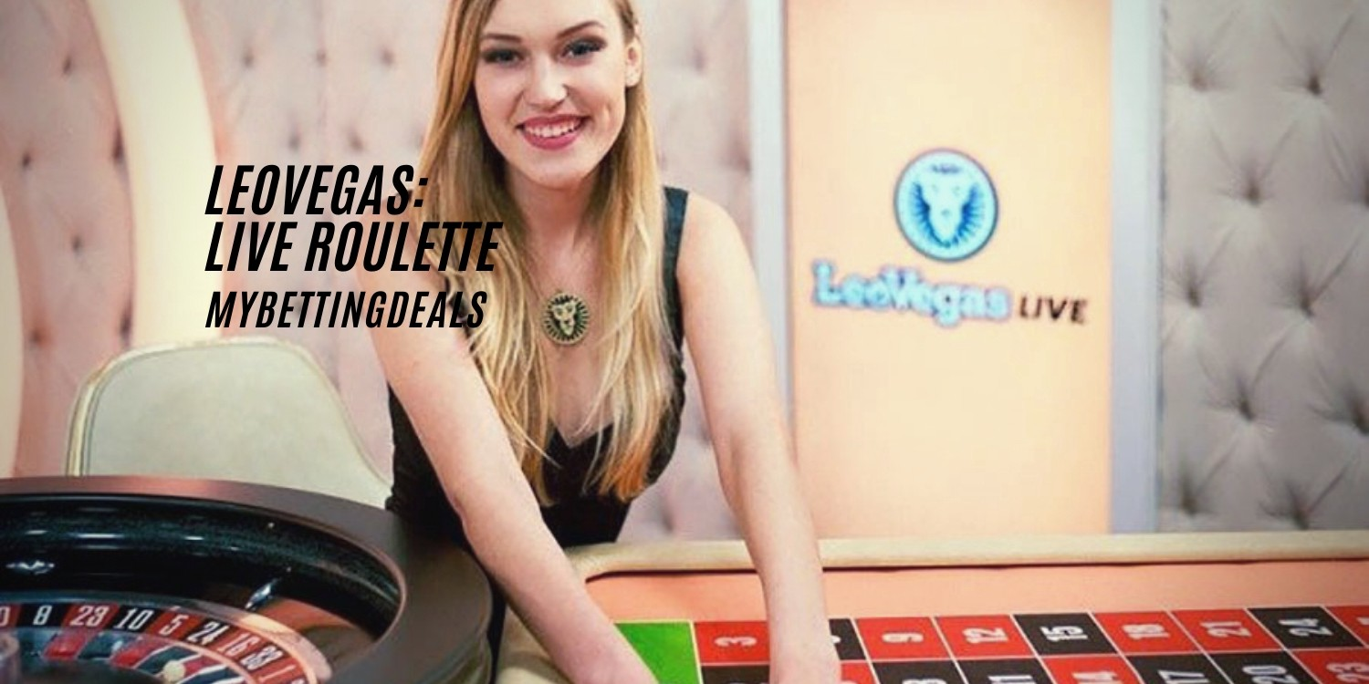 Closeup On The Best Live Roulette Tables Of Leovegas By Mybettingdeals Medium