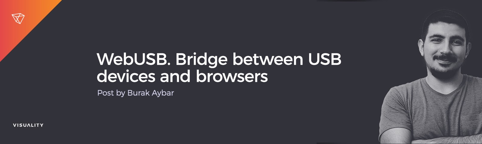 WebUSB - Bridge between USB devices and web browsers by Burak Aybar