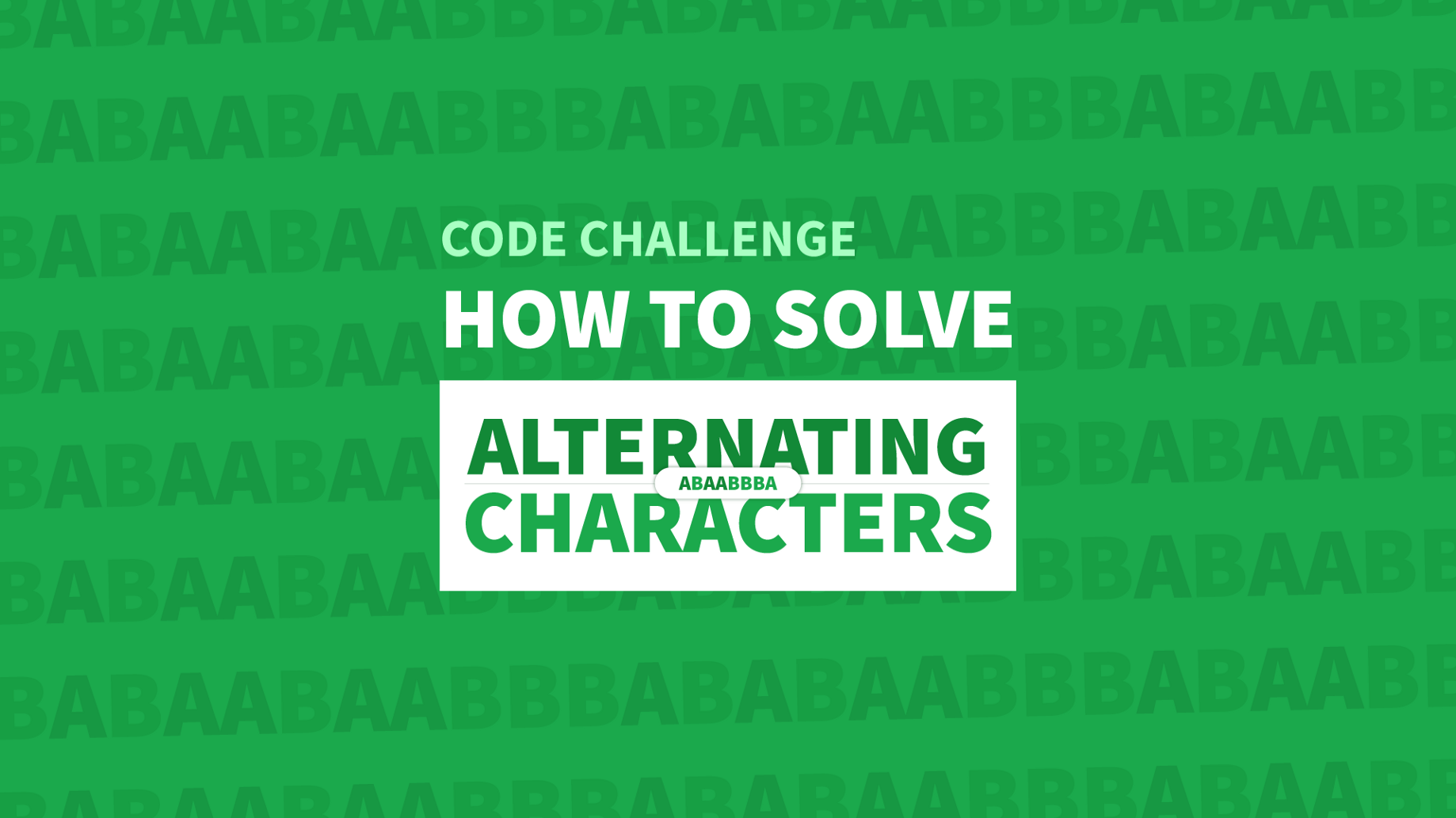 How To Solve The Alternating Characters Code Challenge