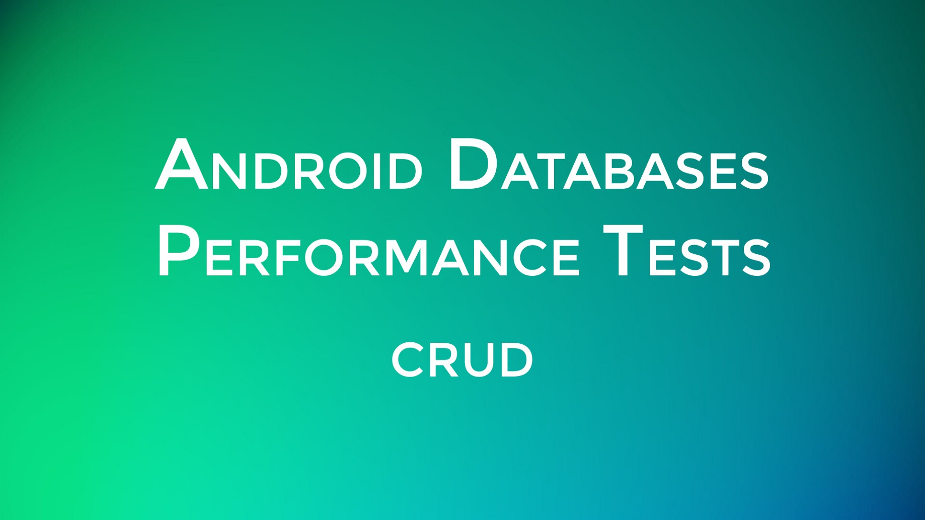 Android Databases Performance Tests — CRUD - ProAndroidDev