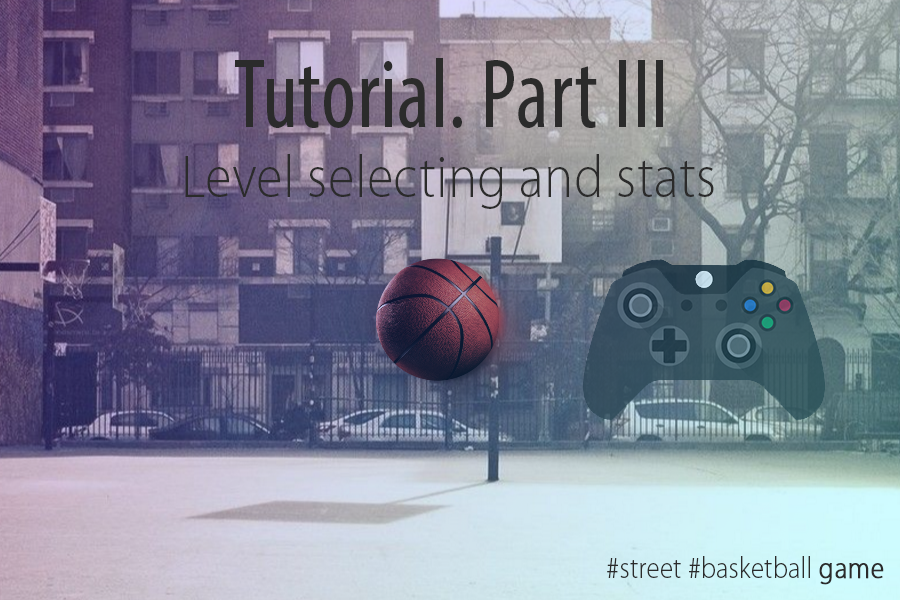 Developing a street basketball game  Part lll: Level