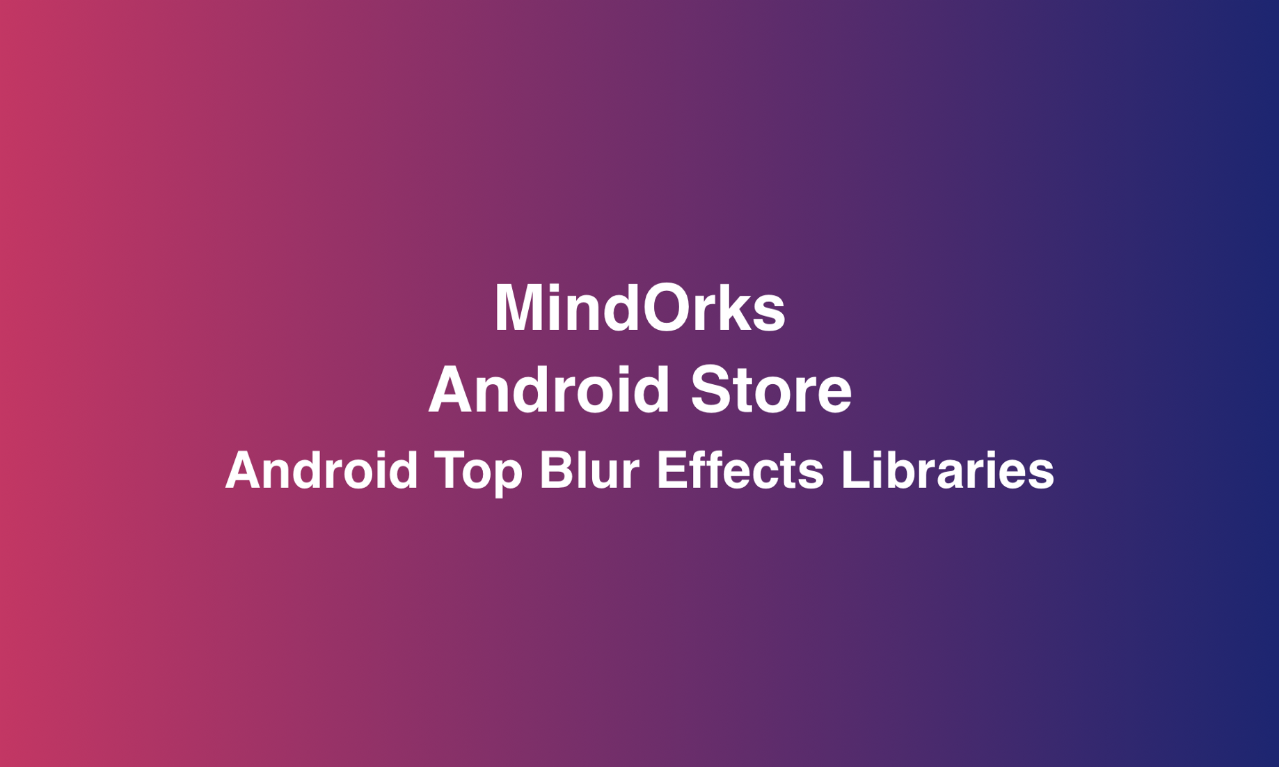 Android Top Blur Effects Libraries - MindOrks - Medium