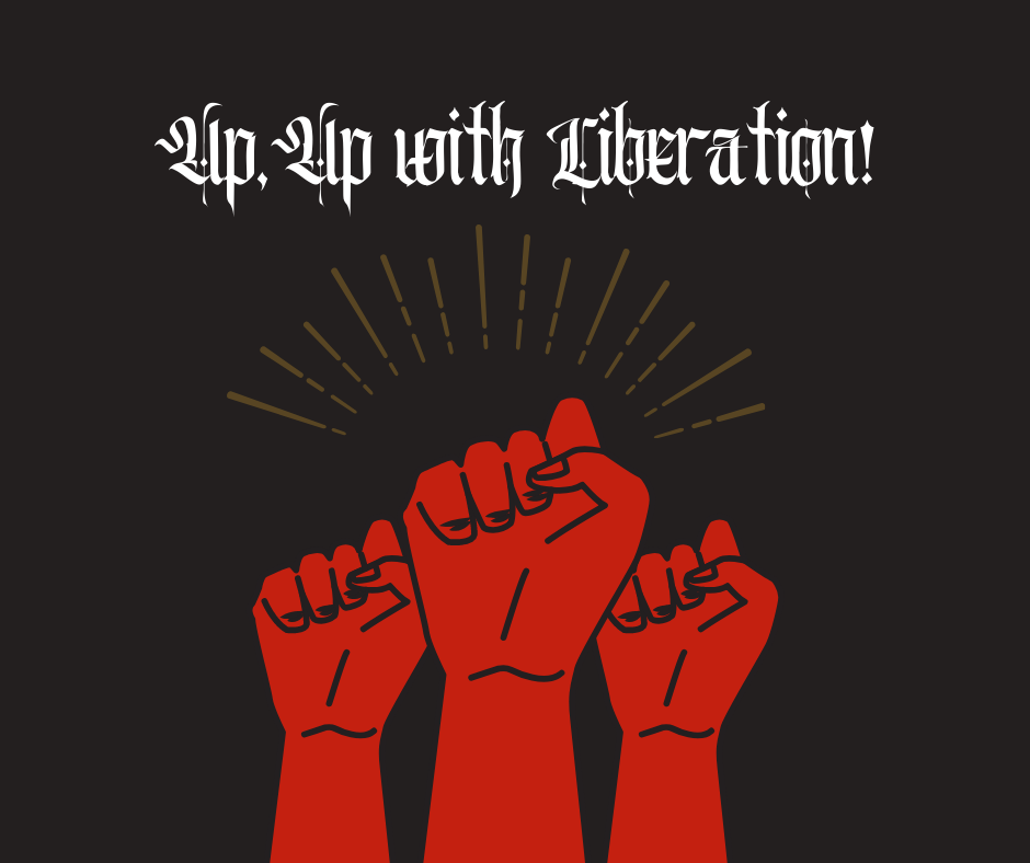 Three raised red fists. Text says Up, Up with Liberation!