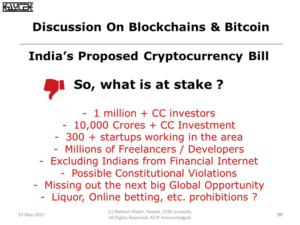 A lot is at stake in case India decides to ban cryptocurrencies as has been speculated. Over 1 million Cryptocurrency investors with approximately 1.5 Billion USD of investments. Also, over 300 startups are working on cryptocurrency projects. There are millions of freelance developers who receive crypto payments.