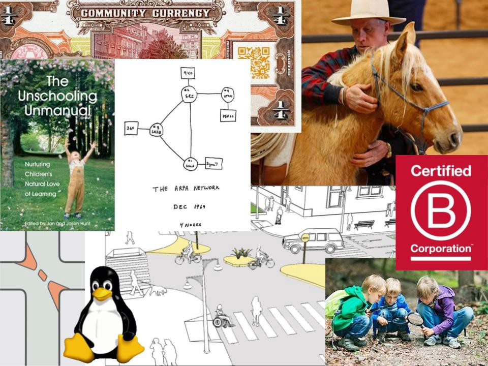 All designed from trust: animal gentling, Linux, unschooling, B corps, traffic calming, community currencies…