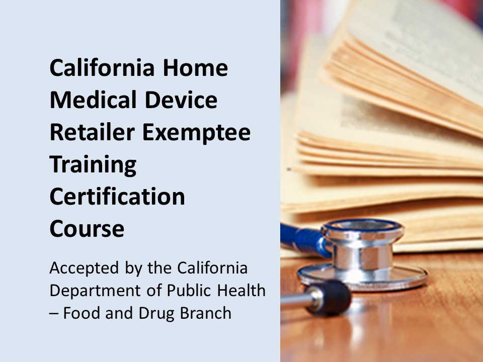 California Exemptee Training Program — for home medical device retailers (HMDR). $525 per student. State approved by the CDPH
