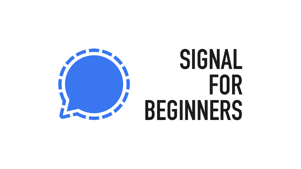 "Header image reading ""Signal for beginners"" alongside a Signal logo, which looks like a speech bubble."