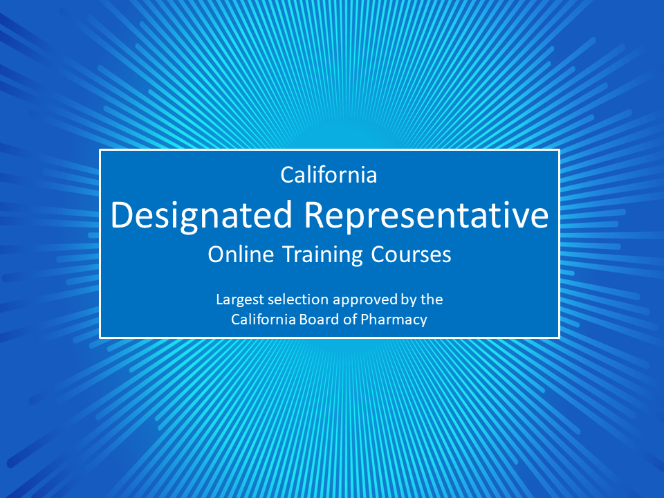 California Designated Representative Training Courses (for wholesaler, 3PL, reverse distributor). Calif Board of Rx approved.