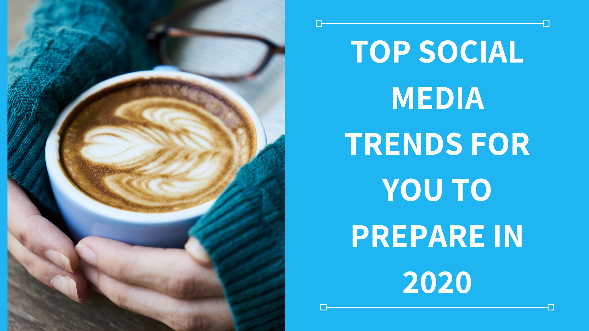 Coffee Trends 2020.Top Social Media Trends For You To Prepare In 2020