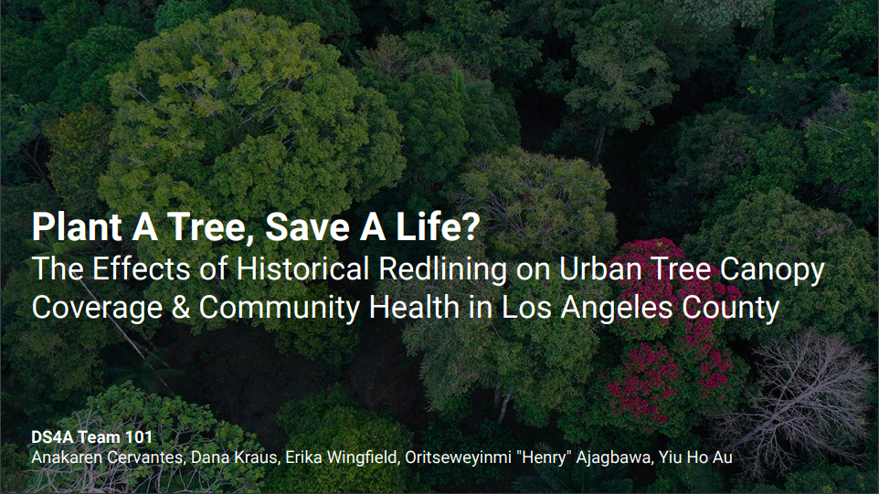 Data Science For All Capstone Project Spotlight presentation: Plant A Tree, Save A Life? The Effects of Historical Redlining on Urban Tree Canopy Coverage & Community Health in Los Angeles County