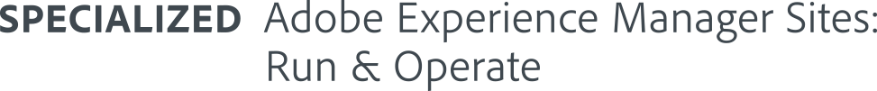 Adobe Experience Manager Run and Operate Specialization