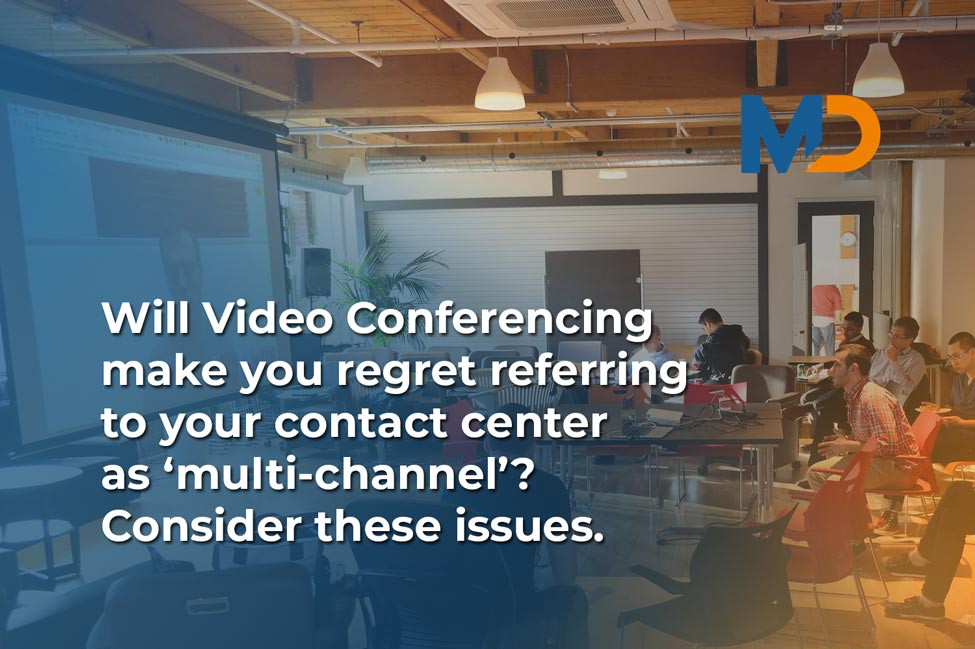 Consider these issues with establishing a multi-channel contact center that makes use of video conferencing as primary tool.