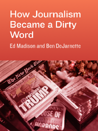 How Journalism Became a Dirty Word