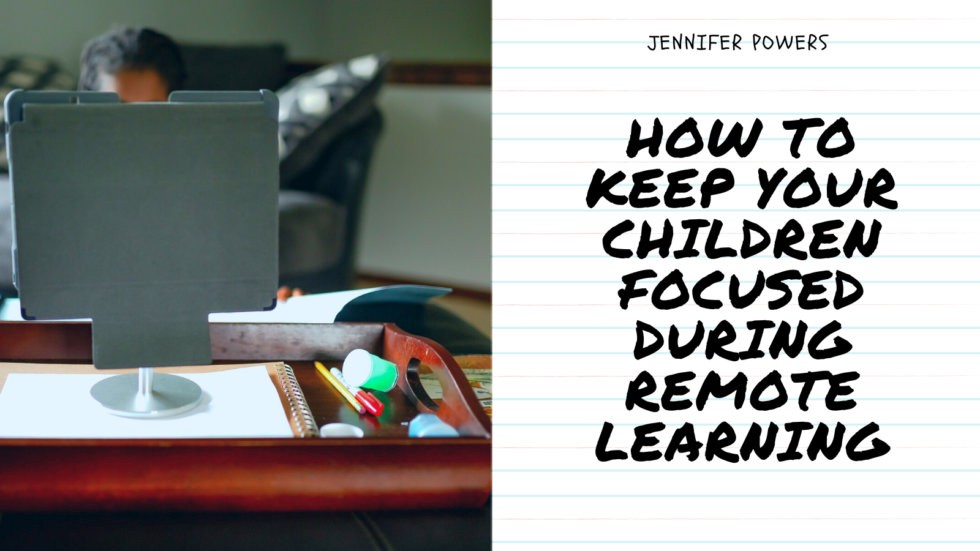 Jennifer-Powers-New-York-City-How-to-Keep-Your-Children-Focused-During-Remote-Learning-980x551.jpg